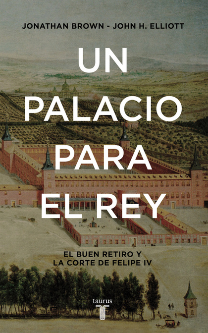 UN PALACIO PARA EL REY. EL BUEN RETIRO Y LA CORTE DE FELIPE IV