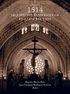 1514. ARQUITECTOS TARDOGÓTICOS EN LA ENCRUCIJADA.