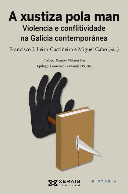 A XUSTIZA POLA MAN. VIOLENCIA E CONFLITIVIDADE NA GALICIA CONTEMPORÁNEA