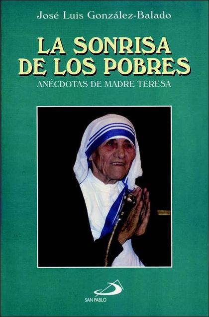 LA SONRISA DE LOS POBRES : ANÉCDOTAS DE MADRE TERESA