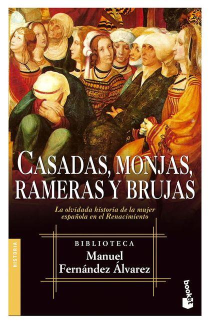 CASADAS, MONJAS, RAMERAS Y BRUJAS: LA OLVIDADA HISTORIA DE LA MUJER ES