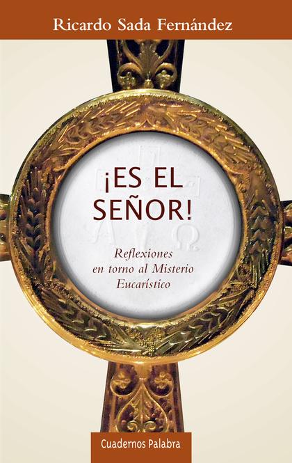 ¡ES EL SEÑOR!. REFLEXIONES EN TORNO AL MISTERIO EUCARÍSTICO