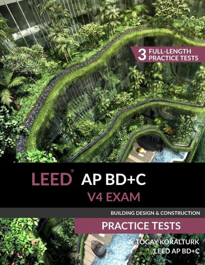 LEED AP BD+C V4 EXAM PRACTICE TESTS (BUILDING DESIGN & CONSTRUCTION).
