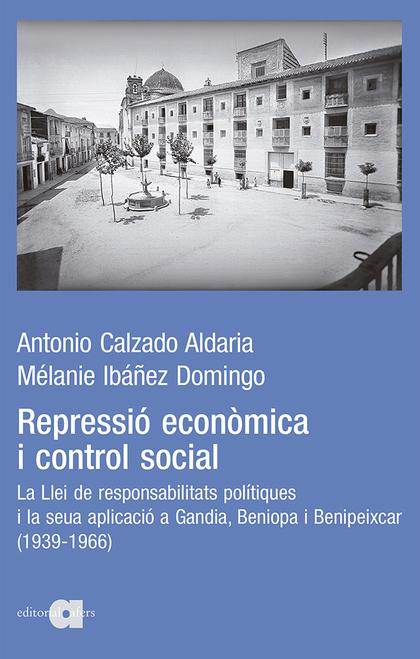 REPRESSIÓ ECONÒMICA I CONTROL SOCIAL. LA LLEI DE RESPONSABILITATS POLÍTIQUES I LLA LLEI DE RESP