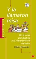 Y LA LLAMARON MISA