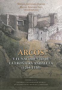 ARCOS Y EL NACIMIENTO DE LA FRONTERA ANDALUZA (1264-1330).