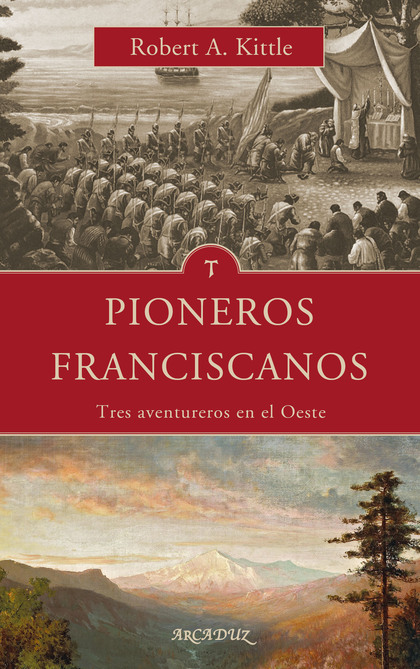 PIONEROS FRANCISCANOS. TRES AVENTUREROS DEL OESTE.