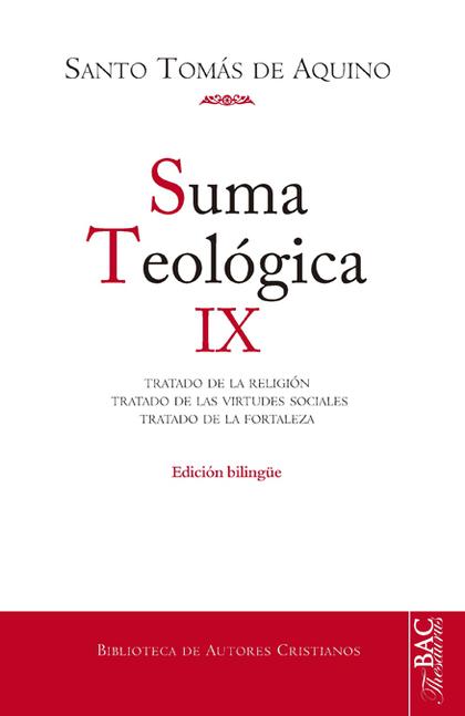 SUMA TEOLOGICA IX. TRATADO DE LA RELIGIÓN / TRATADO DE LAS VIRTUDES SOCIALES  / TRATADO DE LA F