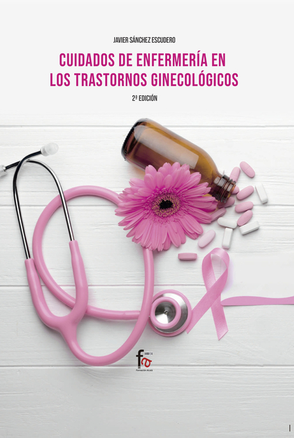 CUIDADOS DE ENFERMERÍA EN LOS  TRANSTORNOS GINECOLÓGICOS-2ED.