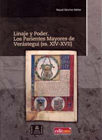 LINAJE Y PODER (SS.XIV-XVII) : LOS PARIENTES MAYORES DE VERÁSTEGUI