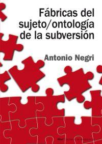 FÁBRICAS DEL SUJETO/ONTOLOGÍA DE LA SUBVERSIÓN : ANTAGONISMO, SUBJUNCIÓN REAL, PODER CONSTITUYE