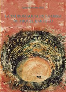 LA TAUROMAQUIA EN LA OBRA DE MIGUEL BARCELÓ.