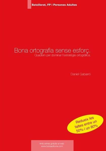 BONA ORTOGRAFIA SENSE ESFORÇ. BATXILLERAT-FP-PERSONES ADULTES : QUADERN PER DOMINAR L´ESTRATÈGI
