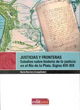 JUSTICIA Y FRONTERAS : ESTUDIOS SOBRE HISTORIA DE LA JUSTICIA EN EL RÍO DE LA PLATA : SIGLOS XV