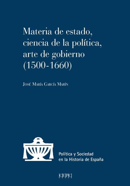 MATERIA DE ESTADO, CIENCIA DE LA POLITICA, ARTE DE GOBIERNO (1500-1660)