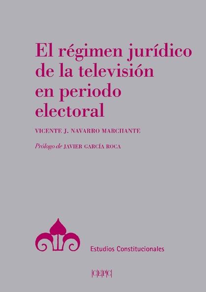 EL RÉGIMEN JURÍDICO DE LA TELEVISIÓN EN PERIODO ELECTORAL.