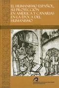 EL HUMANISMO ESPAÑOL : SU PROYECCIÓN EN AMÉRICA Y CANARIAS EN LA ÉPOCA DEL HUMANISMO