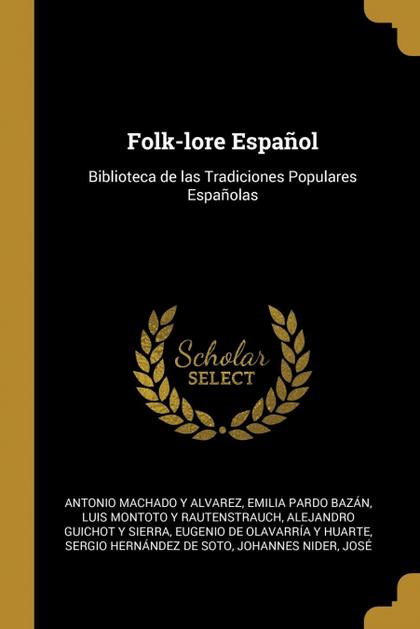 FOLK-LORE ESPAÑOL. BIBLIOTECA DE LAS TRADICIONES POPULARES ESPAÑOLAS