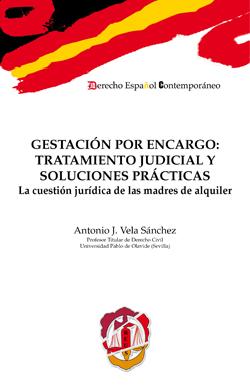 GESTACIÓN POR ENCARGO : TRATAMIENTO JUDICIAL Y SOLUCIONES PRÁCTICAS : LA CUESTIÓN JURÍDICA DE L