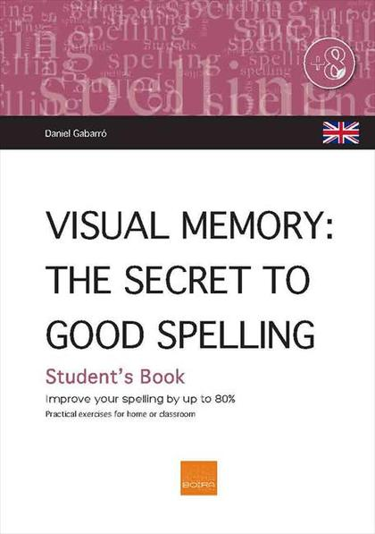 VISUAL MEMORY (UK) : THE SECRET OF GOOD SPELLING : IMPROVE YOUR SPELLING BY UP TO 80%