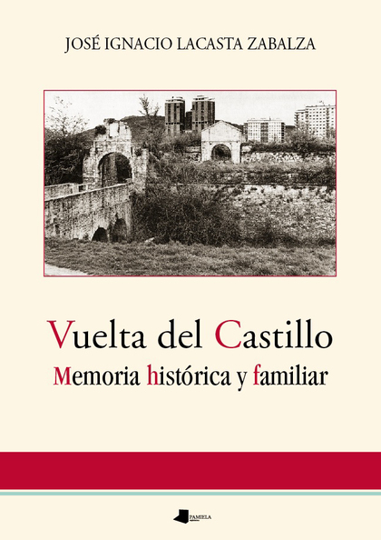 VUELTA DEL CASTILLO : MEMORIA HISTÓRICA Y FAMILIAR
