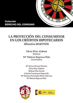 LA PROTECCIÓN DEL CONSUMIDOR EN LOS CRÉDITOS HIPOTECARIOS : DIRECTIVA 2014-17-UE