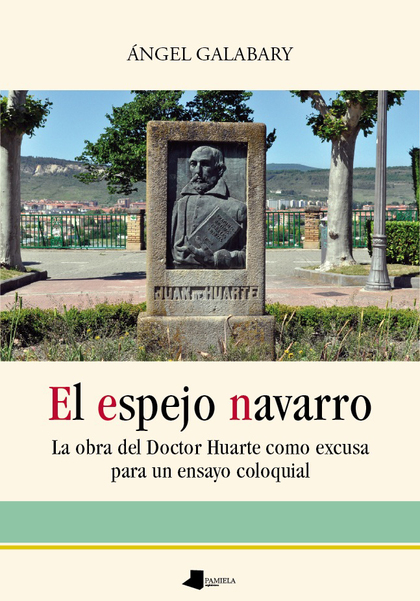 EL ESPEJO NAVARRO : LA OBRA DEL DOCTOR HUARTE COMO EXCUSA PARA UN ENSAYO COLOQUIAL