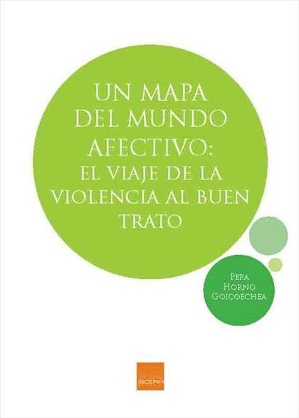 UN MAPA DEL MUNDO AFECTIVO. EL VIAJE DE LA VIOLENCIA AL BUEN TRATO