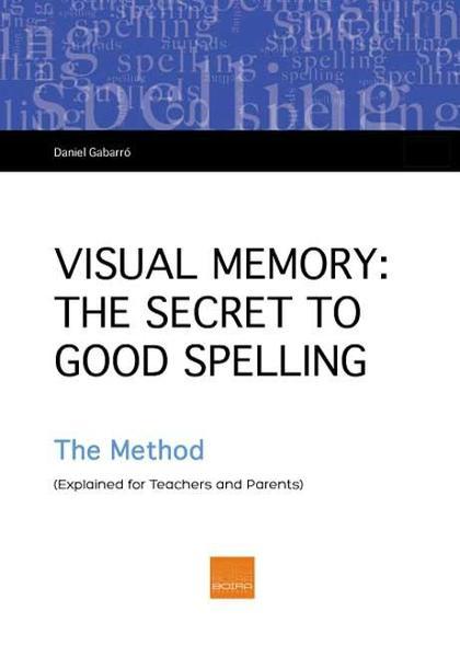 VISUAL MEMORY : THE SECRET OF GOOD SPELLING : TEACHER´S BOOK