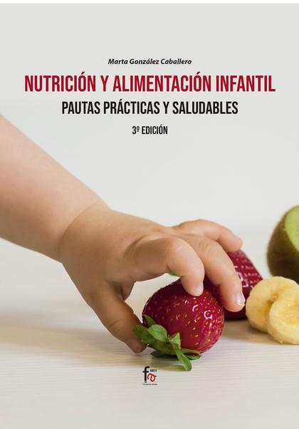 NUTRICIÓN Y ALIMENTACIÓN INFANTIL.PAUTAS PRACTICAS Y SALUDABLES-3 ED.