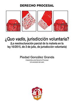 ¿QUO VADIS, JURISDICCIÓN VOLUNTARIA? : LA REESTRUCTURACIÓN PARCIAL DE LA MATERIA EN LA LEY 15-2