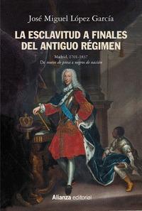 LA ESCLAVITUD A FINALES DEL ANTIGUO RÉGIMEN. MADRID, 1701-1837.