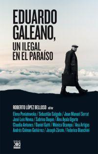 EDUARDO GALEANO, UN ILEGAL EN EL PARAÍSO.