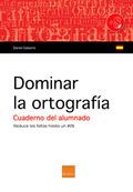 DOMINAR LA ORTOGRAFÍA. CUADERNO DEL ALUMNADO.. REDUCE LAS FALTAS HASTA UN 80%