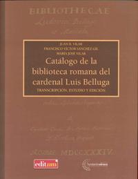 CATÁLOGO DE LA BIBLIOTECA ROMANA DEL CARDENAL LUIS BELLUGA : TRANSCRIPCIÓN, ESTUDIOS Y EDICIÓN