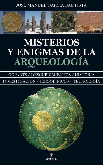 MISTERIOS Y ENIGMAS DE LA ARQUEOLOGÍA.