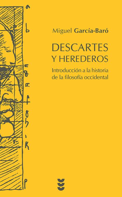 DESCARTES Y HEREDEROS : INTRODUCCIÓN A LA HISTORIA DE LA FILOSOFÍA OCCIDENTAL