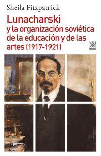 LUNACHARSKI Y LA ORGANIZACIÓN SOVIÉTICA DE LA EDUCACIÓN Y DE LAS ARTES (1917-192.
