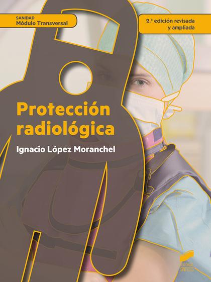 PROTECCIÓN RADIOLÓGICA (2.ª EDICIÓN REVISADA Y AMPLIADA).