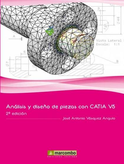 ANÁLISIS Y DISEÑO DE PIEZAS CON CATIA V5 2ª ED.