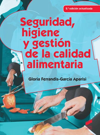 SEGURIDAD, HIGIENE Y GESTIÓN DE LA CALIDAD ALIMENTARIA (2.ª EDICIÓN ACTUALIZADA).