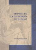 HISTORIA DE LA ENFERMERÍA EN BADAJOZ : DEL PROTOBARBEIRATO A LA ENFERMERÍA UNIVERSITARIA