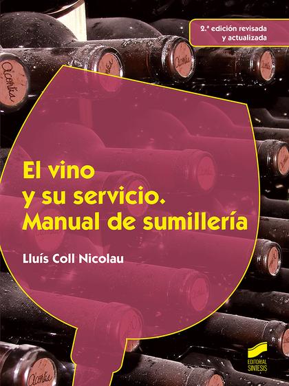 EL VINO Y SU SERVICIO. MANUAL DE SUMILLERÍA (2.ª EDICIÓN REVISADA Y ACTUALIZADA)