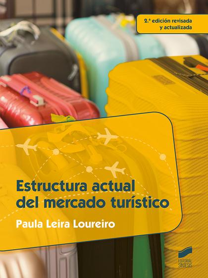 ESTRUCTURA ACTUAL DEL MERCADO TURÍSTICO (2.ª EDICIÓN REVISADA Y ACTUALIZADA).