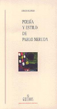 POESÍA Y ESTILO DE PABLO NERUDA : INTERPRETACIÓN DE UNA POESÍA HERMÉTICA