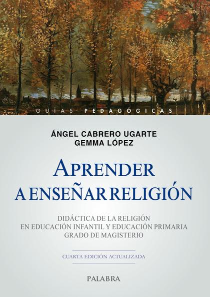APRENDER A ENSEÑAR RELIGIÓN. DIDÁCTICA DE LA RELIGIÓN EN EDUCACIÓN INFANTIL Y EDUCACIÓN PRIMARI
