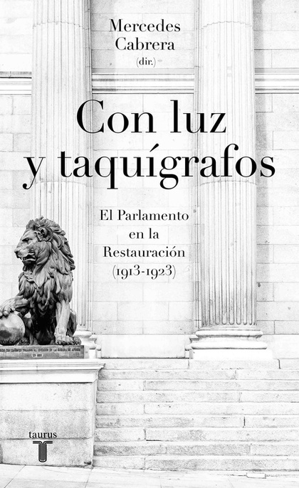 CON LUZ Y TAQUÍGRAFOS. EL PARLAMENTO EN LA RESTAURACIÓN (1913-1923)