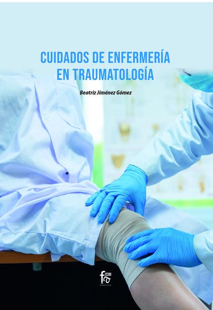 CUIDADOS DE ENFERMERÍA EN TRAUMATOLOGÍA.