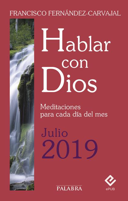 HABLAR CON DIOS - JULIO 2019. MEDITACIONES PARA CADA DÍA DEL MES