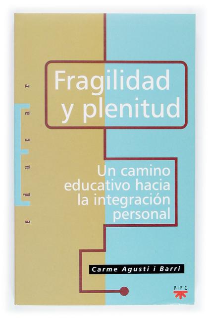 FRAGILIDAD Y PLENITUD : UN CAMINO EDUCATIVO HACIA LA INTEGRACIÓN PERSONAL